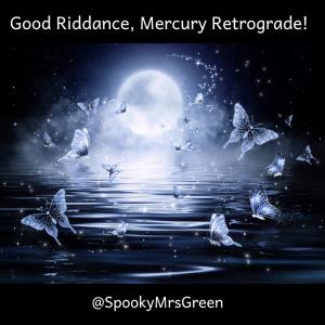 Good Riddance, Mercury Retrograde! SpookyMrsGreen