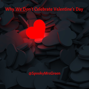 Why We Don't Celebrate Valentine's Day